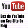 Box do YouTube em Seu Site ou Blog