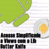 ButterKnife Lib, Simplificando Acesso a Views no Android