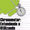 Chronometer no Android, Entendendo e Utilizando