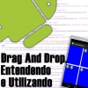 Drag e Drop no Android, Entendendo e Utilizando