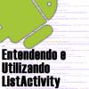 Entendendo e Utilizando ListActivity no Android