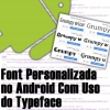 Fonts Personalizadas no Android Com a Classe Typeface