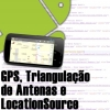 GPS, Triangulação de Antenas e LocationSource no Android