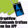 GraphView (Charts) no Android, Entendendo e Utilizando