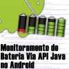 Monitorando Bateria de Dispositivo Android Via API