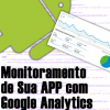 Monitorando Sua APP Android Com Google Analytics