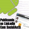 Publicando no LinkedIn com SocialAuth no Android