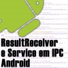 ResultReceiver no Service Para Comunicar Activity Android