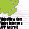 VideoView Com Vídeo Interno a APP Android