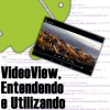 VideoView no Android, Entendendo e Utilizando