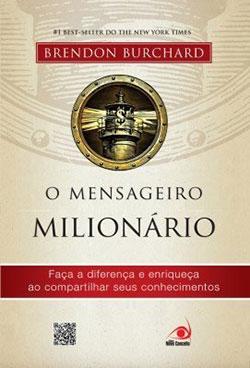O Mensageiro Milionário - Faça a Diferença e Enriqueça ao Compartilhar Seus Conhecimentos